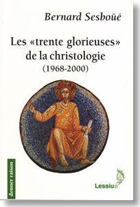"Les ""trente glorieuses de la christologie""  (1968-2000)  Bernard Sesboüé"