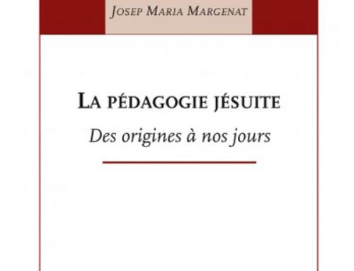 La pédagogie jésuite des origines à nos jours, du P. Josep Maria Margenat sj et