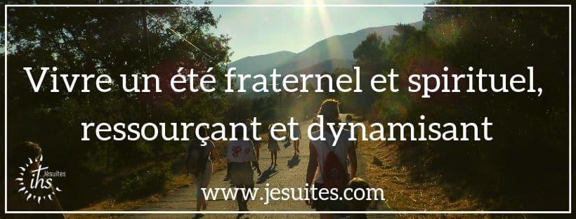 Vivre un été fraternel et spirituel, ressourçant et dynamisant