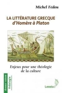 La littérature grecque d'Homère à Platon Enjeux pour une théologie de la culture Michel Fédou